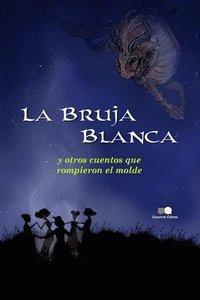 bokomslag La Bruja Blanca y otros cuentos que rompieron el molde