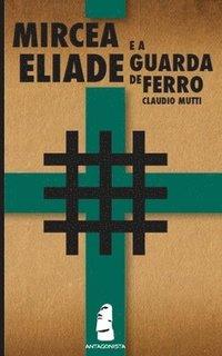 bokomslag Mircea Eliade e a Guarda de Ferro