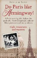 bokomslag Do Paris like Hemingway!: A Paris travel guide, follow the path of F. Scott Fitzgerald, Kiki de Montparnasse and many others, cafés, restaurants