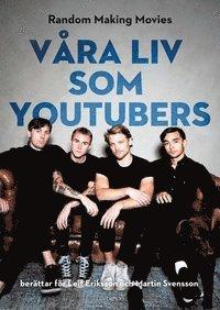 bokomslag Våra liv som youtubers - SIGNERAD AV RANDOM MAKING MOVIES